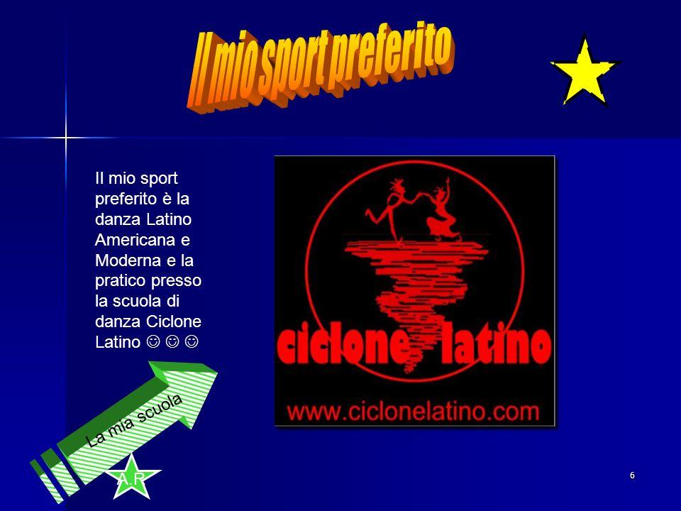 Il mio sport preferito Il mio sport preferito è la danza Latino Americana e Moderna e la pratico presso la scuola di danza Ciclone Latino   