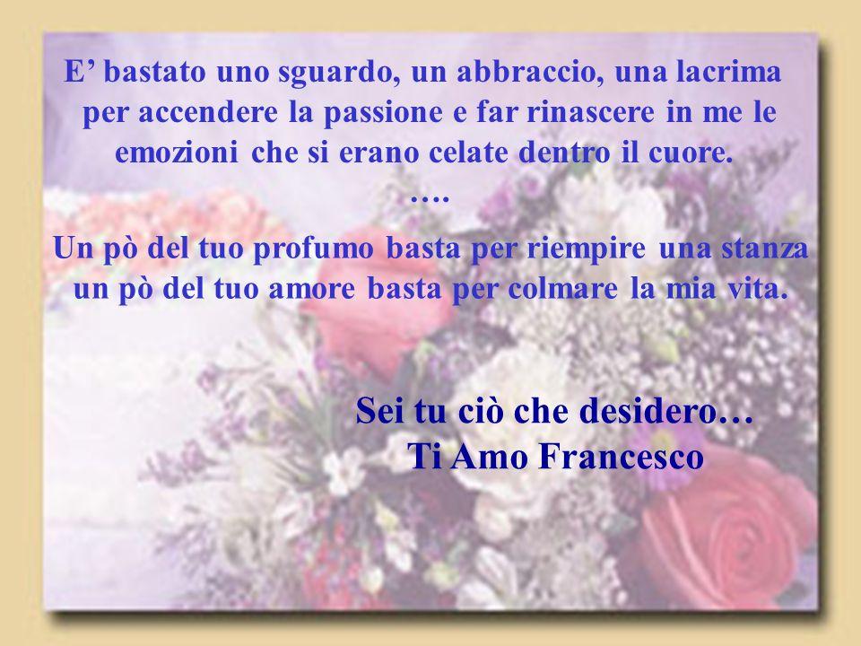 Sei tu ciò che desidero… Ti Amo Francesco