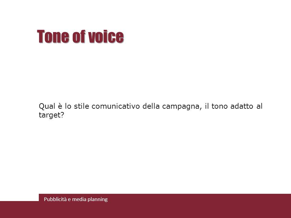 Tone of voice Qual è lo stile comunicativo della campagna, il tono adatto al target