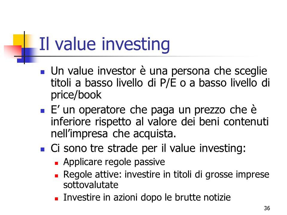 Il value investing Un value investor è una persona che sceglie titoli a basso livello di P/E o a basso livello di price/book.