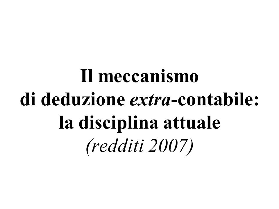 Il meccanismo di deduzione extra-contabile: la disciplina attuale (redditi 2007)