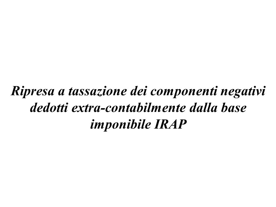 Ripresa a tassazione dei componenti negativi dedotti extra-contabilmente dalla base imponibile IRAP