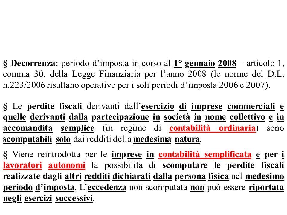 § Decorrenza: periodo d'imposta in corso al 1° gennaio 2008 – articolo 1, comma 30, della Legge Finanziaria per l'anno 2008 (le norme del D.L. n.223/2006 risultano operative per i soli periodi d'imposta 2006 e 2007).