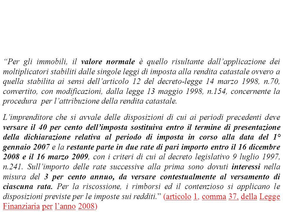 Per gli immobili, il valore normale è quello risultante dall'applicazione dei moltiplicatori stabiliti dalle singole leggi di imposta alla rendita catastale ovvero a quella stabilita ai sensi dell'articolo 12 del decreto-legge 14 marzo 1998, n.70, convertito, con modificazioni, dalla legge 13 maggio 1998, n.154, concernente la procedura per l'attribuzione della rendita catastale.