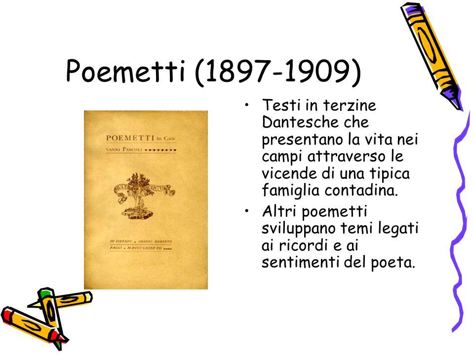 Poemetti (1897-1909)Testi in terzine Dantesche che presentano la vita nei campi attraverso le vicende di una tipica famiglia contadina.