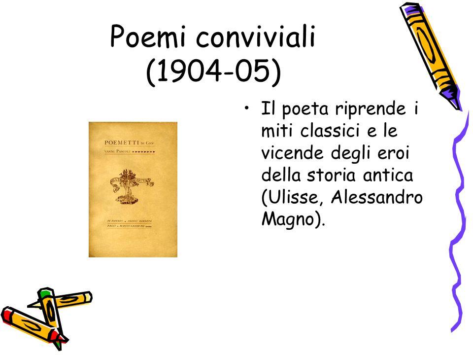 Poemi conviviali (1904-05)Il poeta riprende i miti classici e le vicende degli eroi della storia antica (Ulisse, Alessandro Magno).