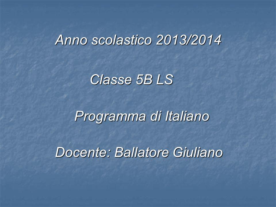 Anno scolastico 2013/2014 Classe 5B LS Programma di Italiano Docente: Ballatore Giuliano