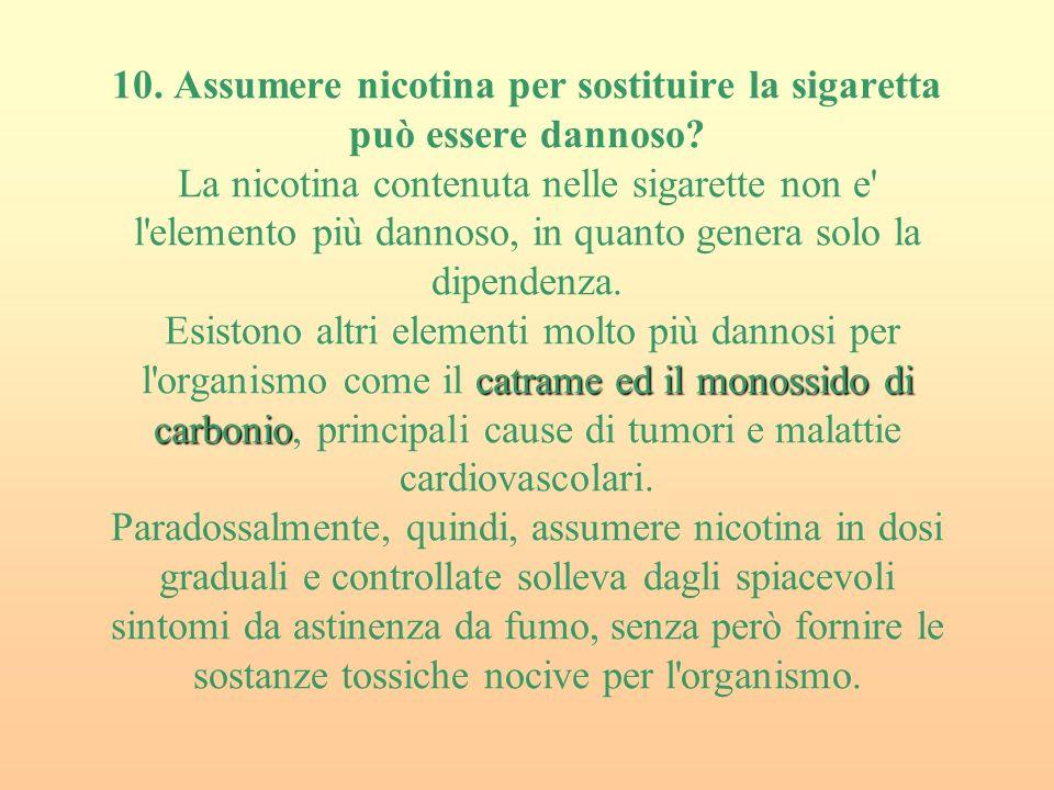 10. Assumere nicotina per sostituire la sigaretta può essere dannoso