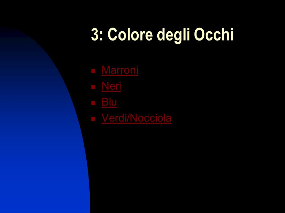 3: Colore degli Occhi Marroni Neri Blu Verdi/Nocciola