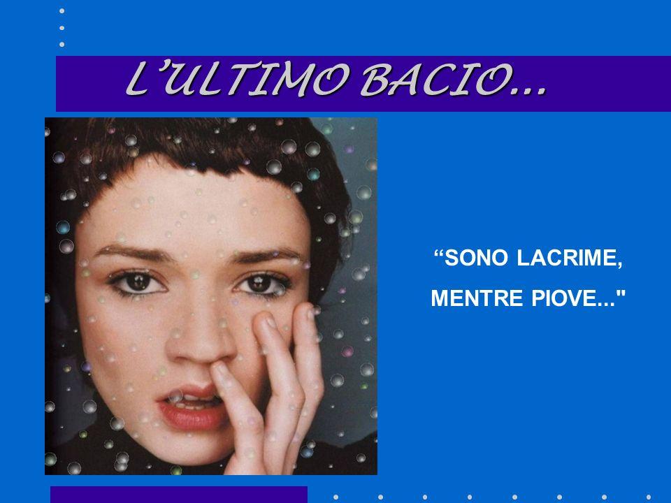 L'ULTIMO BACIO... SONO LACRIME, MENTRE PIOVE...