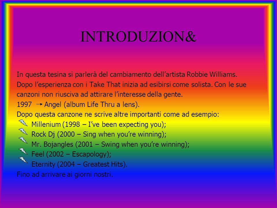 INTRODUZION& In questa tesina si parlerà del cambiamento dell'artista Robbie Williams.