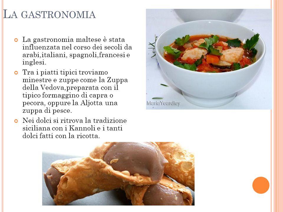 La gastronomia La gastronomia maltese è stata influenzata nel corso dei secoli da arabi,italiani, spagnoli,francesi e inglesi.