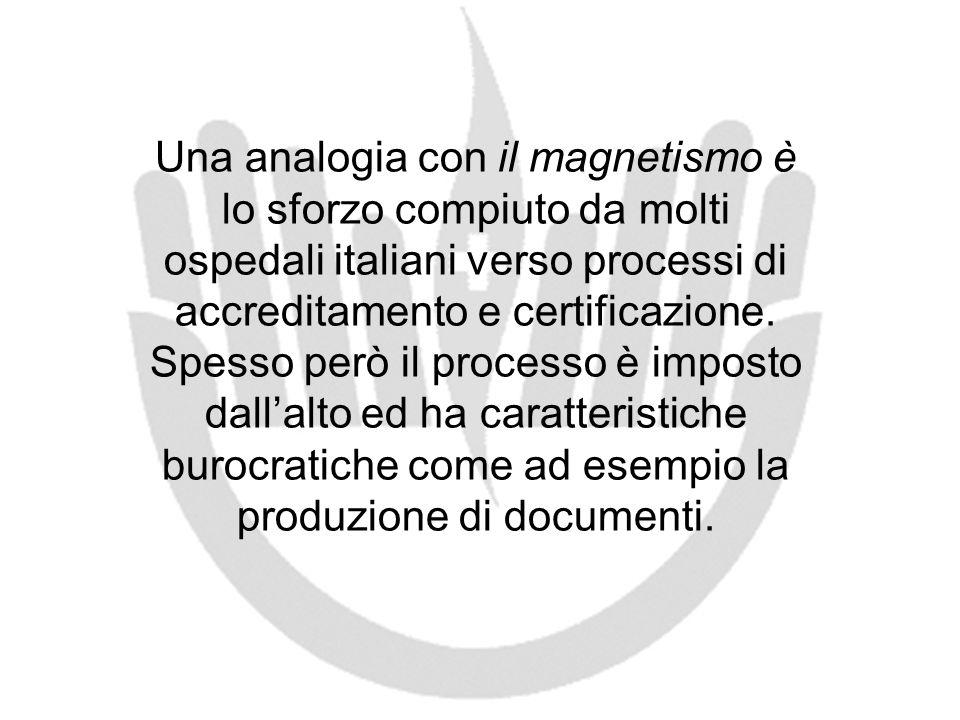 Una analogia con il magnetismo è lo sforzo compiuto da molti ospedali italiani verso processi di accreditamento e certificazione.