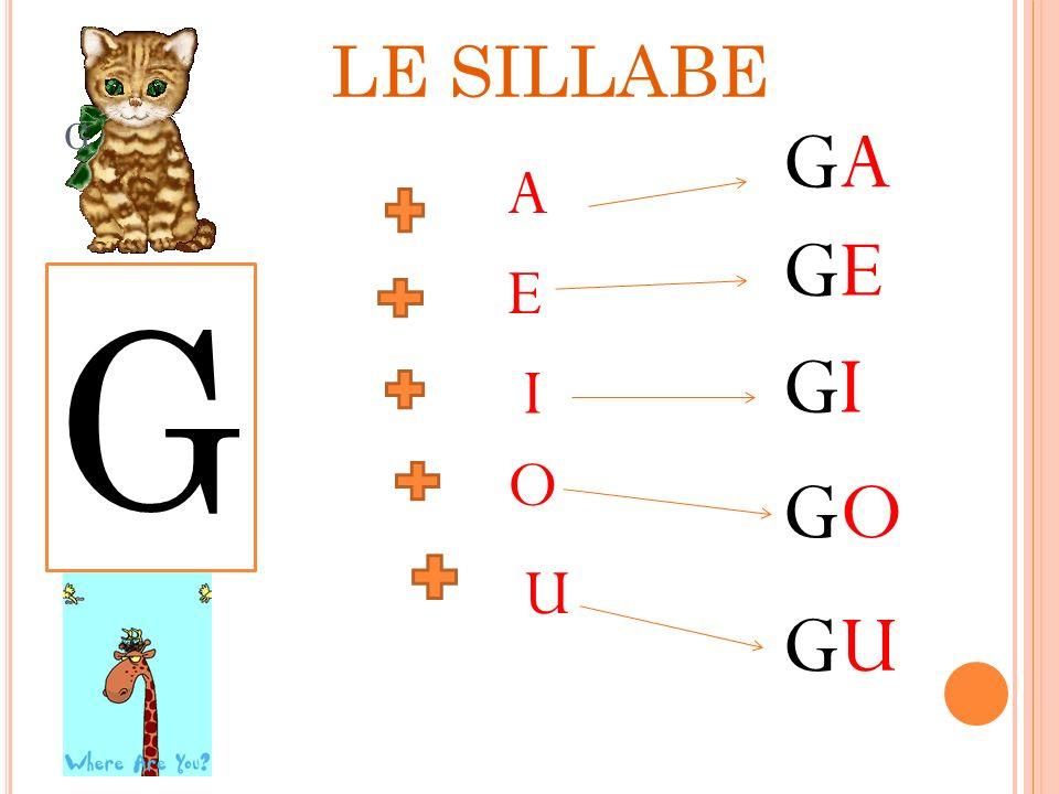LE SILLABE g GA A GE E G GI I O GO U GU
