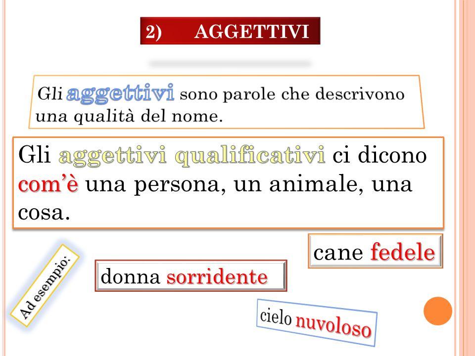 2) AGGETTIVI Gli aggettivi sono parole che descrivono. una qualità del nome.