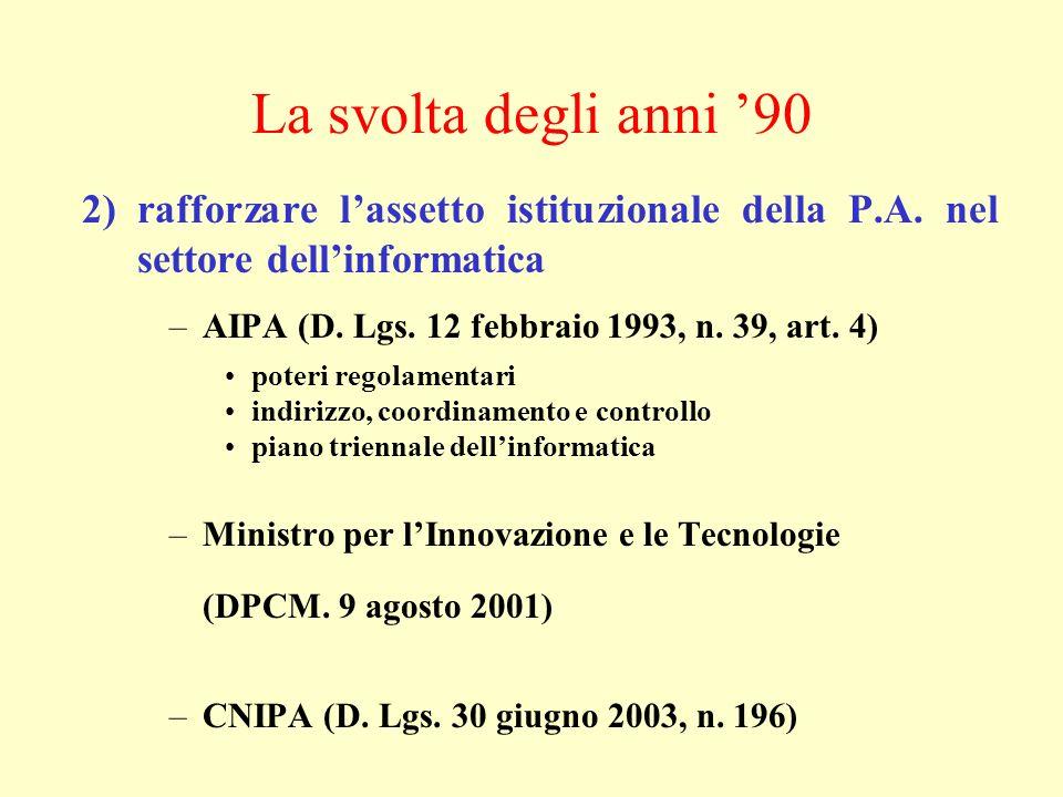La svolta degli anni '90 2) rafforzare l'assetto istituzionale della P.A. nel settore dell'informatica.