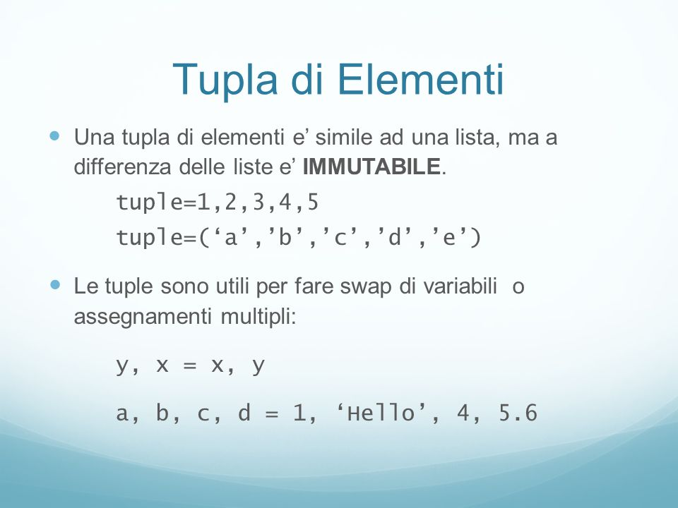 Tupla di Elementi Una tupla di elementi e' simile ad una lista, ma a differenza delle liste e' IMMUTABILE.