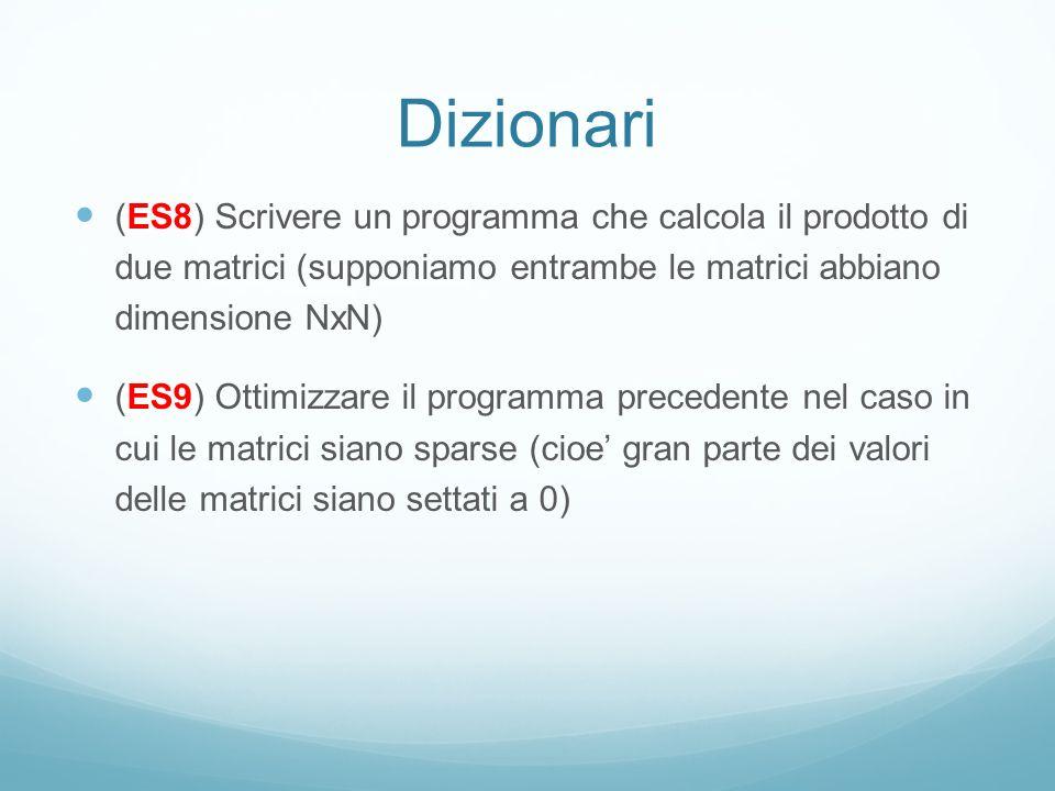 Dizionari (ES8) Scrivere un programma che calcola il prodotto di due matrici (supponiamo entrambe le matrici abbiano dimensione NxN)