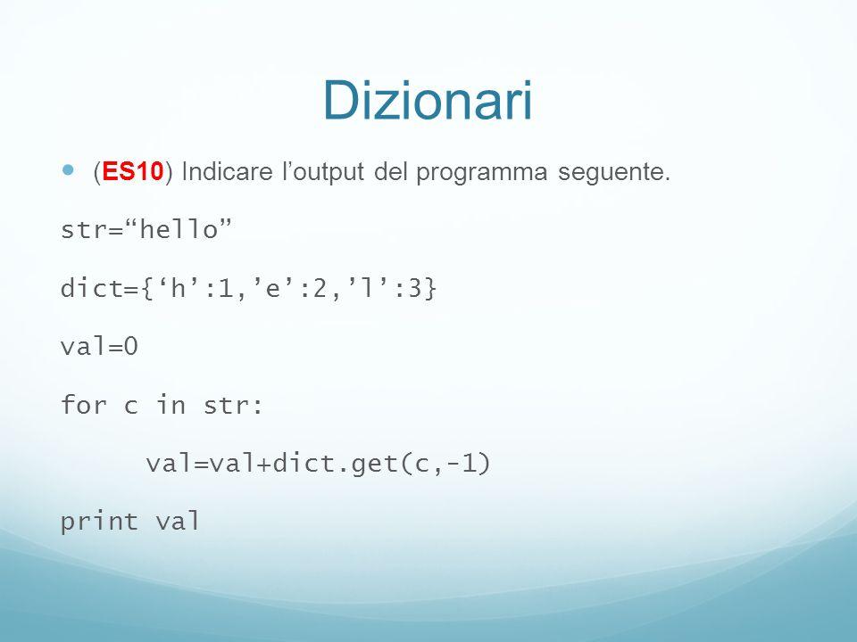 Dizionari (ES10) Indicare l'output del programma seguente. str= hello