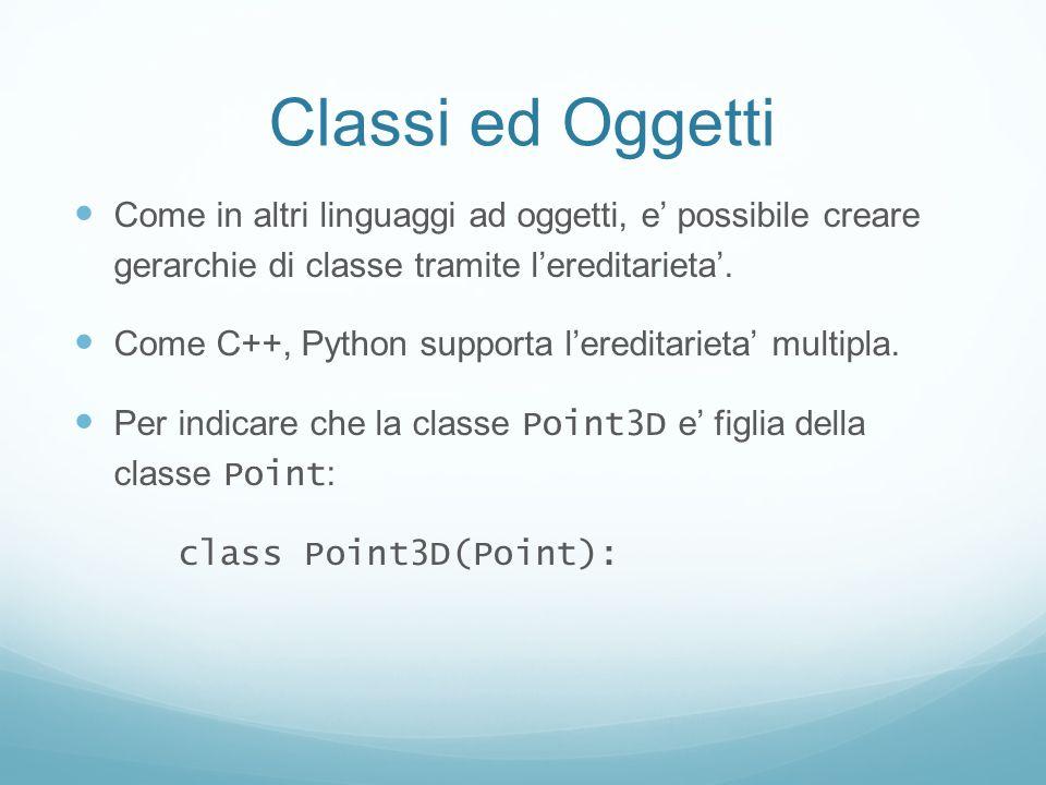 Classi ed Oggetti Come in altri linguaggi ad oggetti, e' possibile creare gerarchie di classe tramite l'ereditarieta'.
