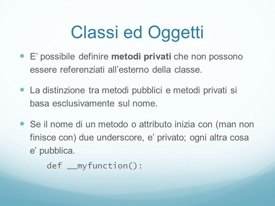 Classi ed Oggetti E' possibile definire metodi privati che non possono essere referenziati all'esterno della classe.