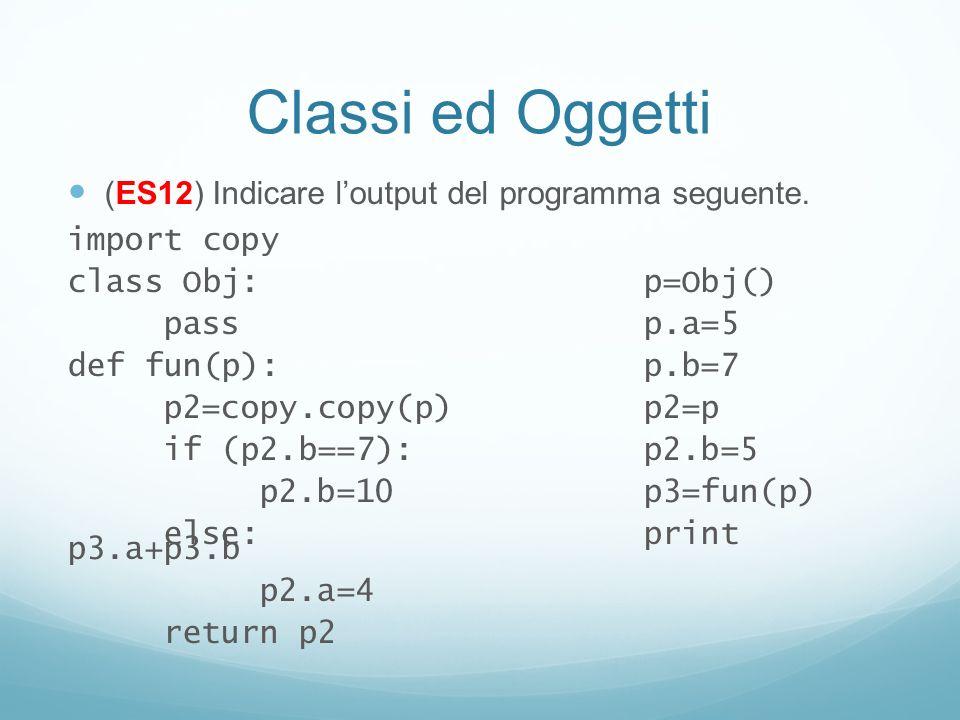 Classi ed Oggetti (ES12) Indicare l'output del programma seguente.