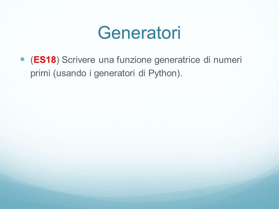 Generatori (ES18) Scrivere una funzione generatrice di numeri primi (usando i generatori di Python).