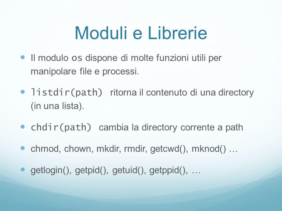 Moduli e Librerie Il modulo os dispone di molte funzioni utili per manipolare file e processi.