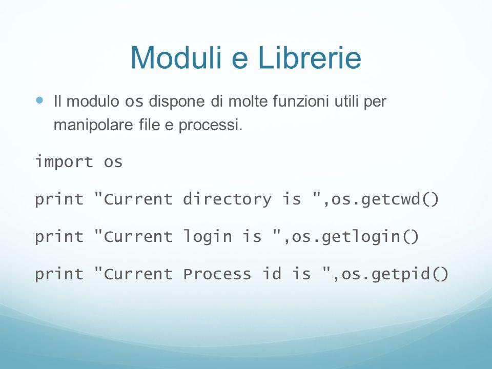 Moduli e Librerie Il modulo os dispone di molte funzioni utili per manipolare file e processi. import os.