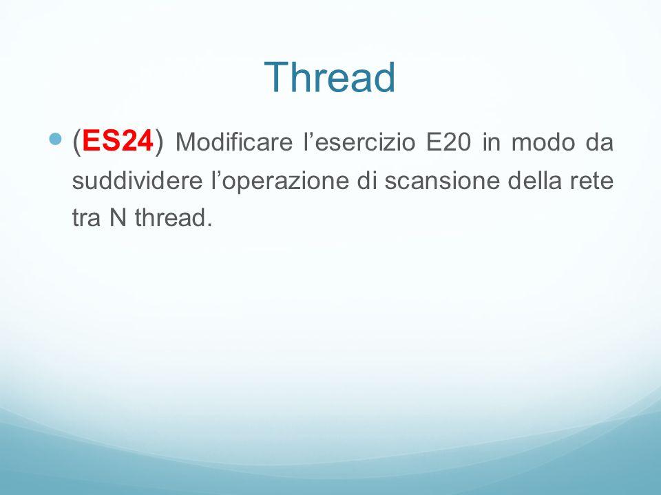 Thread (ES24) Modificare l'esercizio E20 in modo da suddividere l'operazione di scansione della rete tra N thread.