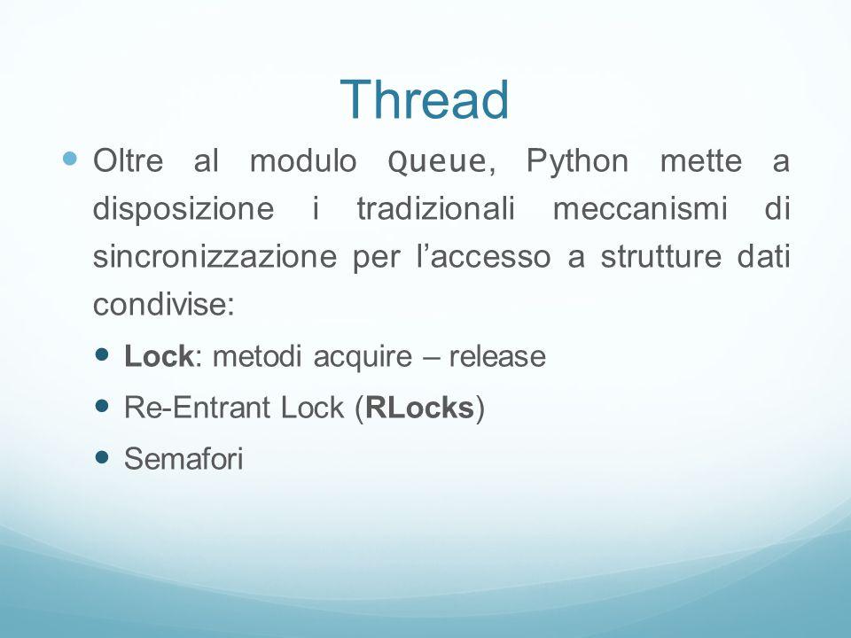 Thread Oltre al modulo Queue, Python mette a disposizione i tradizionali meccanismi di sincronizzazione per l'accesso a strutture dati condivise:
