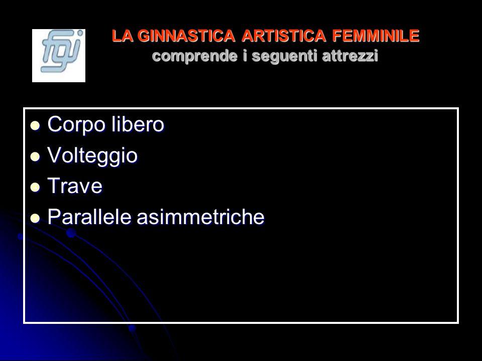 LA GINNASTICA ARTISTICA FEMMINILE comprende i seguenti attrezzi