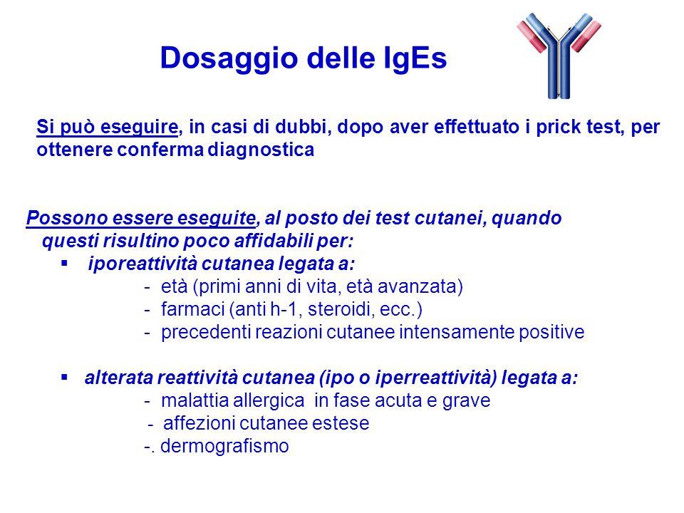 Dosaggio delle IgEs Si può eseguire, in casi di dubbi, dopo aver effettuato i prick test, per ottenere conferma diagnostica.