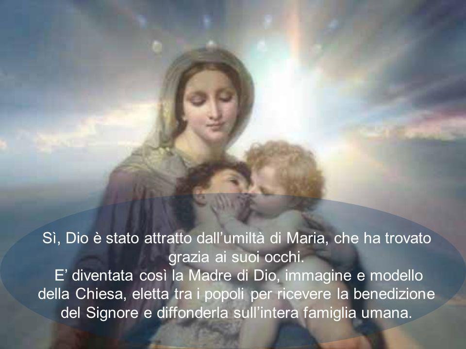 Sì, Dio è stato attratto dall'umiltà di Maria, che ha trovato grazia ai suoi occhi.