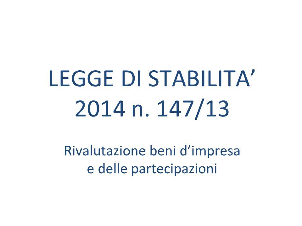 LEGGE DI STABILITA' 2014 n. 147/13 Rivalutazione beni d'impresa e delle partecipazioni