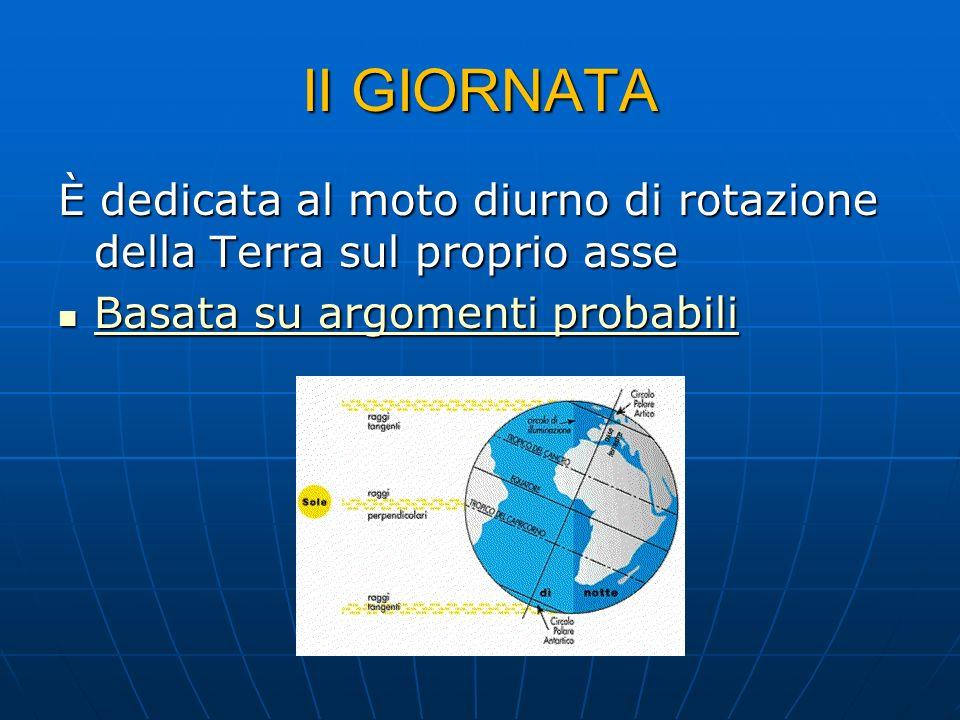 II GIORNATA È dedicata al moto diurno di rotazione della Terra sul proprio asse.