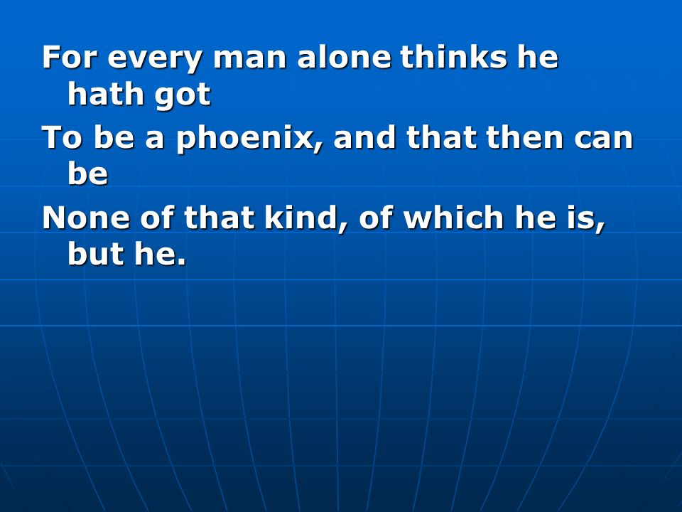 For every man alone thinks he hath got