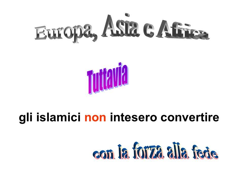 Europa, Asia e Africa Tuttavia gli islamici non intesero convertire con la forza alla fede