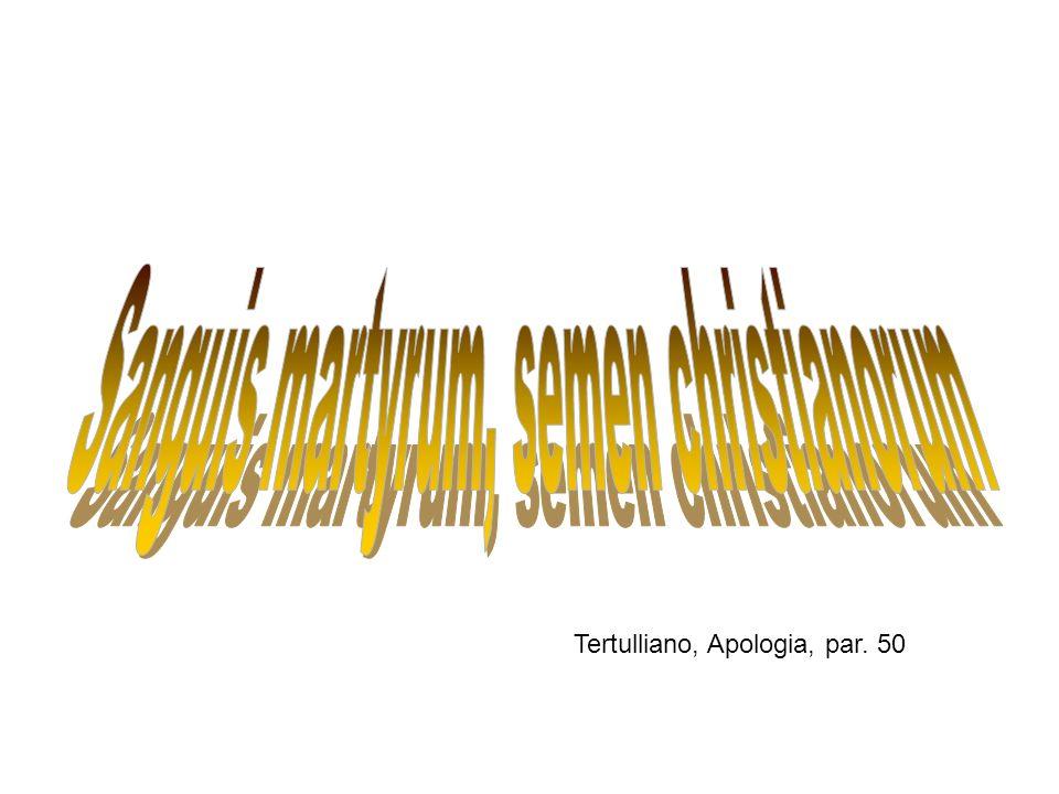 Sanguis martyrum, semen christianorum