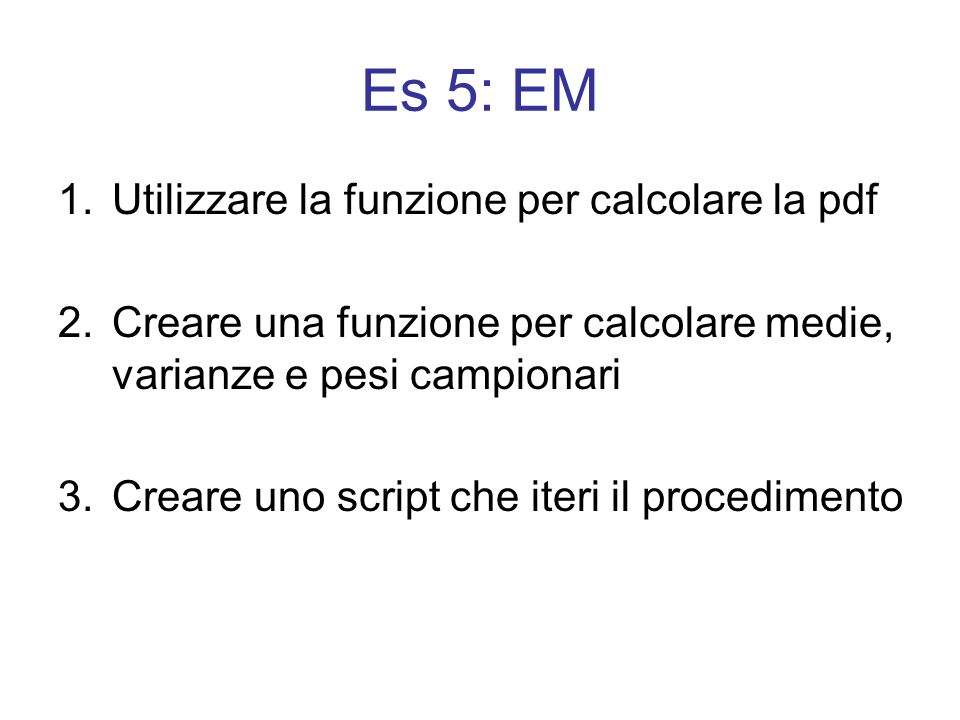 Es 5: EM Utilizzare la funzione per calcolare la pdf