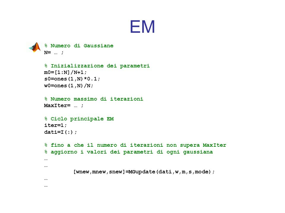 EM % Numero di Gaussiane N= … ; % Inizializzazione dei parametri