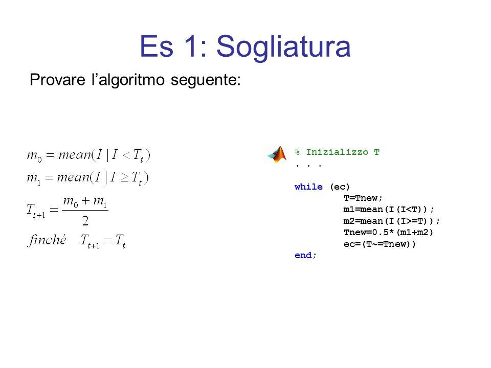 Es 1: Sogliatura Provare l'algoritmo seguente: % Inizializzo T . . .