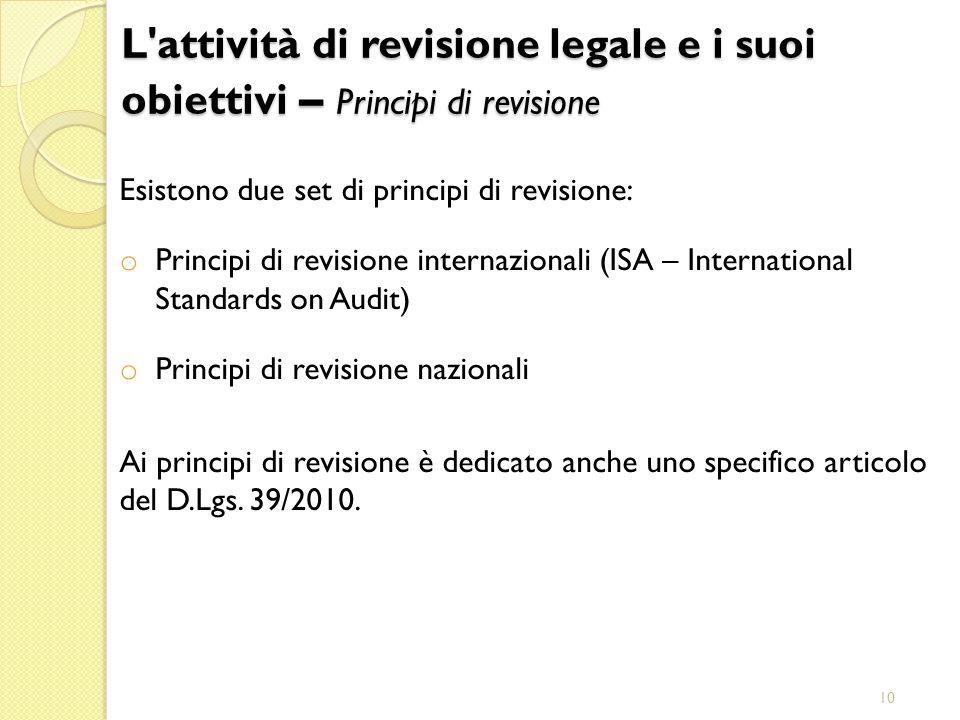 29/03/2017 L attività di revisione legale e i suoi obiettivi – Principi di revisione. Esistono due set di principi di revisione: