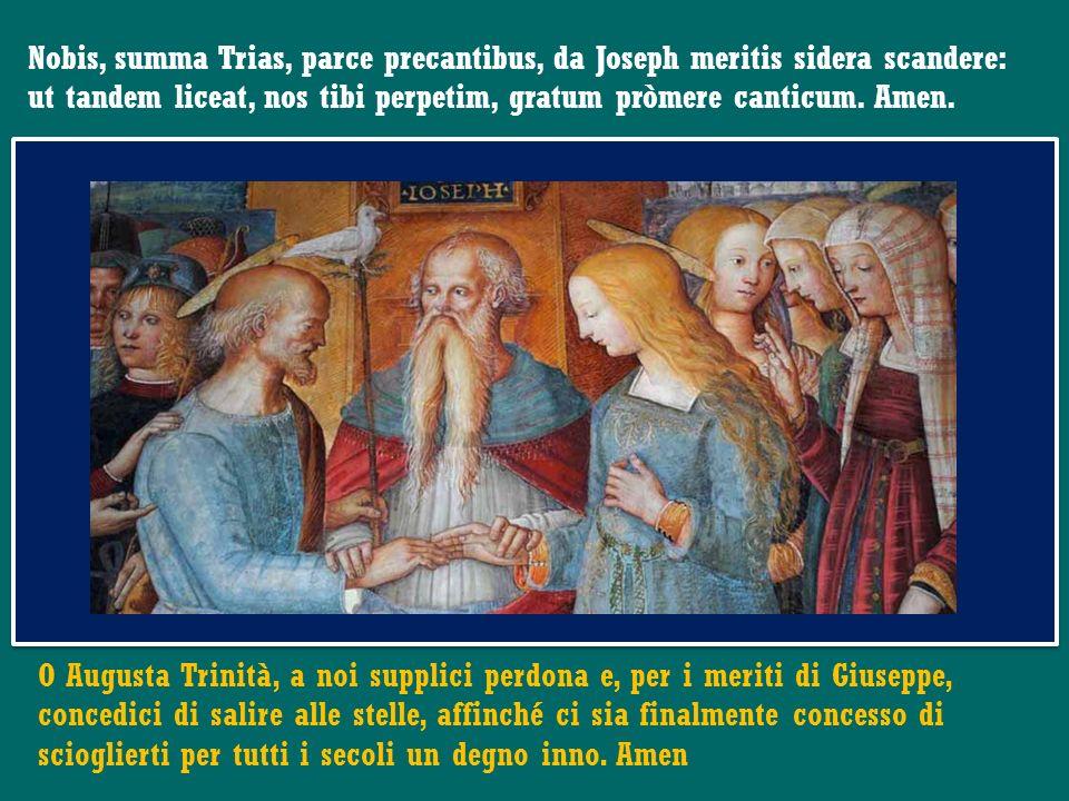 Nobis, summa Trias, parce precantibus, da Joseph meritis sidera scandere:
