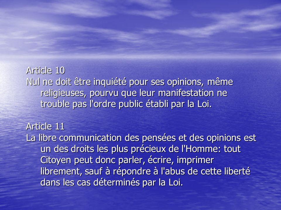 Article 10 Nul ne doit être inquiété pour ses opinions, même religieuses, pourvu que leur manifestation ne trouble pas l ordre public établi par la Loi.
