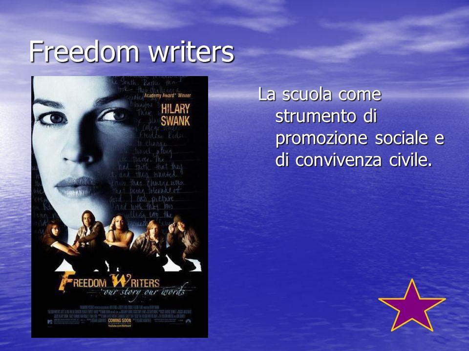 Freedom writers La scuola come strumento di promozione sociale e di convivenza civile.