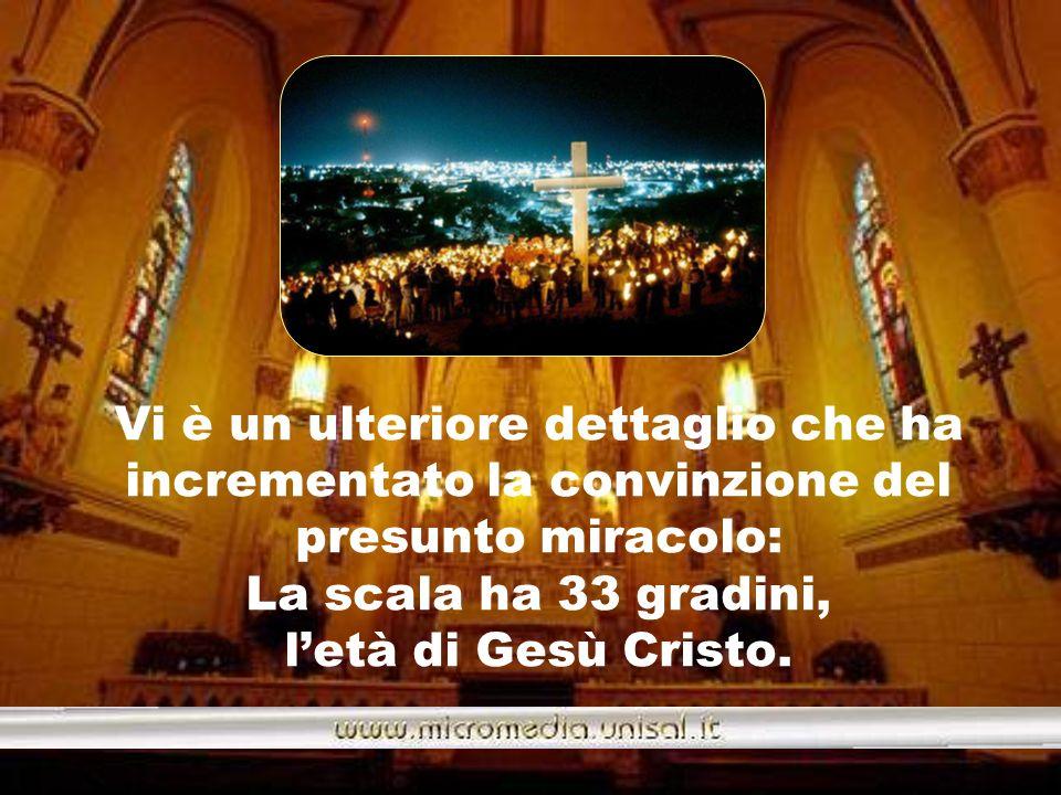 Vi è un ulteriore dettaglio che ha incrementato la convinzione del presunto miracolo: La scala ha 33 gradini, l'età di Gesù Cristo.