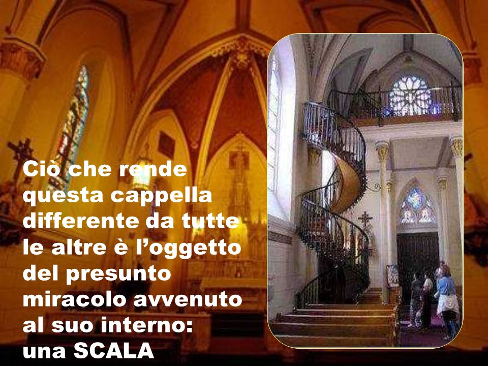Ciò che rende questa cappella differente da tutte le altre è l'oggetto del presunto miracolo avvenuto al suo interno: una SCALA