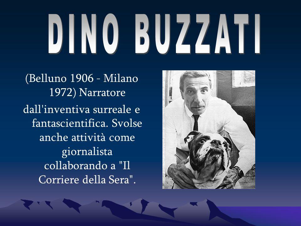 (Belluno 1906 - Milano 1972) Narratore