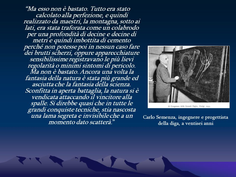 Carlo Semenza, ingegnere e progettista della diga, a ventisei anni